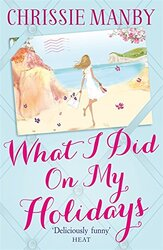 What I Did on My Holidays, Paperback Book, By: Chrissie Manby
