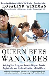 Queen Bees and Wannabes: Helping Your Daughter Survive Cliques, Gossip, Boyfriends, and Other Realit, Paperback, By: Rosalind Wiseman