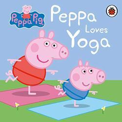 Peppa Pig: Peppa Loves Yoga, Board Book, By: Peppa Pig