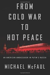From Cold War to Hot Peace: An American Ambassador in Putin's Russia, Hardcover Book, By: Michael McFaul