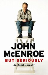 But Seriously: An Autobiography, Paperback Book, By: John McEnroe