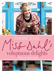 Miss Dahl's Voluptuous Delights: The Art of Eating a Little of What You Fancy, Hardcover Book, By: Sophie Dahl