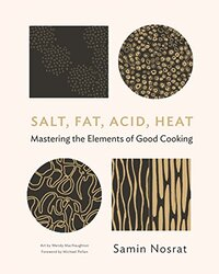 Salt, Fat, Acid, Heat: Mastering the Elements of Good Cooking, Hardcover Book, By: Samin Nosrat