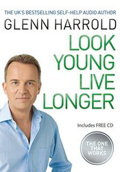 Look Young, Live Longer: The Secret to Changing Your Life and Slowing the Ageing Process, Paperback Book, By: Glenn Harrold