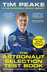 The Astronaut Selection Test Book: Do You Have What it Takes?, Paperback Book, By: Tim Peake