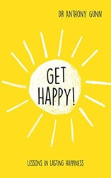 Get Happy!: Lessons in Lasting Happiness, Hardcover Book, By: Anthony Gunn