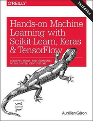 Hands-on Machine Learning with Scikit-Learn, Keras, and TensorFlow: Concepts, Tools, and Techniques to Build Intelligent Systems, Paperback Book, By: Aurelien Geron