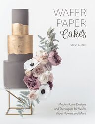 Wafer Paper Cakes: Modern Cake Designs and Techniques for Wafer Paper Flowers and More, Paperback Book, By: Stevi Auble