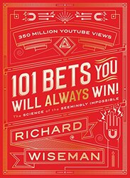 101 Bets You Will Always Win: The Science of the Seemingly Impossible, Hardcover Book, By: Richard Wiseman
