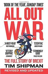 All Out War: The Full Story of How Brexit Sank Britain's Political Class, Paperback Book, By: Tim Shipman