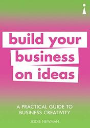 A Practical Guide to Business Creativity: Build your business on ideas, Paperback Book, By: Jodie Newman