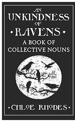 An Unkindness of Ravens: A Book of Collective Nouns, Hardcover Book, By: Chloe Rhodes