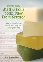 How to Make Melt & Pour Soap Base from Scratch: A Beginner's Guide to Melt & Pour Soap Base Manufact, Paperback Book, By: Lesley Anne Craig