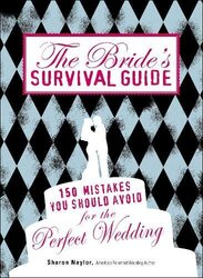 The Bride's Survival Guide: 150 Mistakes You Should Avoid for the Perfect Wedding, Paperback Book, By: Sharon Naylor