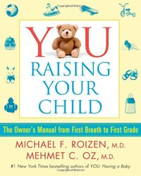 YOU: Raising Your Child: The Owner's Manual from First Breath to First Grade, Hardcover Book, By: Michael F. Roizen