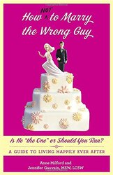 "How Not to Marry the Wrong Guy: Is He ""the One"" or Should You Run? A Guide to Living Happily E, Paperback Book, By: Anne Milford"