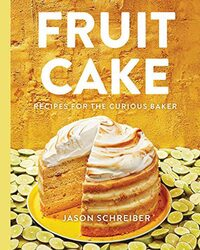 Fruit Cake: Recipes for the Curious Baker, Hardcover Book, By: Jason Schreiber
