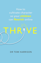 Thrive: How To Cultivate Character So Your Children Can Flourish Online, Paperback Book, By: Dr Tom Harrison