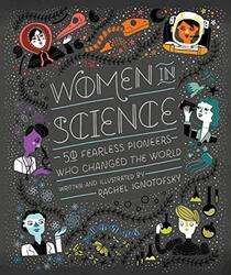 Women in Science: 50 Fearless Pioneers Who Changed the World, Hardcover Book, By: Rachel Ignotofsky