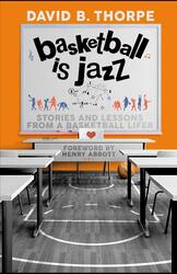 Basketball is Jazz: Stories and Lessons From a Basketball Lifer, Paperback Book, By: David B Thorpe