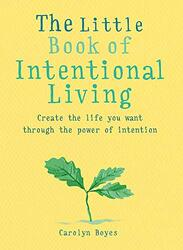The Little Book of Intentional Living: Create the life you want through the power of intention, Paperback Book, By: Carolyn Boyes