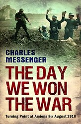 The Day We Won The War: Turning Point At Amiens, 8 August 1918, Paperback Book, By: Charles Messenger