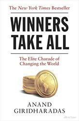 Winners Take All: The Elite Charade of Changing the World, Paperback Book, By: Anand Giridharadas