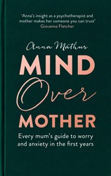 Mind Over Mother: Every mum's guide to worry and anxiety in the first years, Hardcover Book, By: Anna Mathur