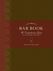 The Ultimate Bar Book: The Comprehensive Guide to Over 1, 000 Cocktails, Hardcover Book, By: Mittie Hellmich