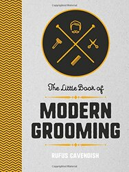 The Little Book of Modern Grooming - How to Look Sharp and Feel Good, Hardcover, By: Rufus Cavendish