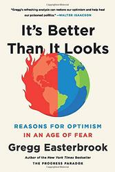 It's Better Than It Looks: Reasons for Optimism in an Age of Fear, Paperback Book, By: Gregg Easterbrook