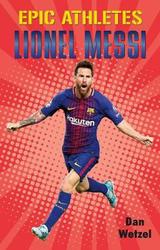 Epic Athletes: Lionel Messi, Hardcover Book, By: Dan Wetzel