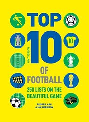Top 10 of Football: 250 Classic and Curious Lists on the Beautiful Game: 250 Classic and Curious Lis, Hardcover Book, By: Russell Ash