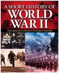 A Short History of World War II: The Greatest Conflict in Human History, Paperback Book, By: Nigel Cawthorne