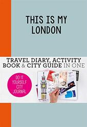 This is my London: Travel Diary, Activity Book & City Guide in One (Do-It-Yourself City Journal), By: Petra de Hamer