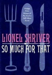 So Much for That, Hardcover Book, By: Lionel Shriver