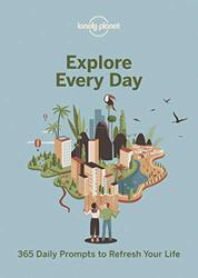 Explore Every Day: 365 daily prompts to refresh your life, Paperback Book, By: Lonely Planet