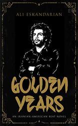 Golden Years (Iranian-American Beat), Paperback Book, By: Ali Eskandarian