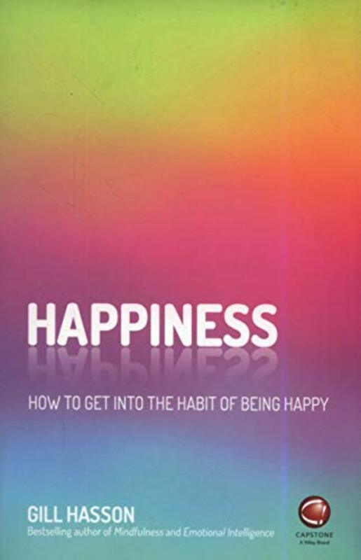 Happiness: How to Get Into the Habit of Being Happy, Paperback Book, By: Gill Hasson