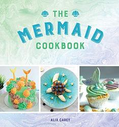 The Mermaid Cookbook, Hardcover Book, By: Alix Carey