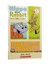 Scholastic Reader Level 1: Hippo & Rabbit in Three Short Tales, Paperback Book, By: Jeff Mack