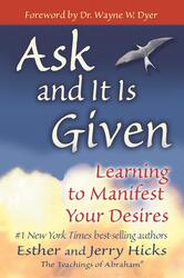 Ask and It Is Given: Learning to Manifest Your Desires, Paperback Book, By: Esther Hicks