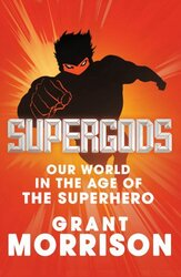Supergods: Our World in the Age of the Superhero, Hardcover, By: Grant Morrison