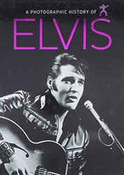 A Photographic History of Elvis, Hardcover Book, By: Marie Clayton