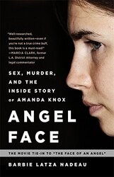 Angel Face: Sex, Murder, and the Inside Story of Amanda Knox (The movie tie-in to The Face of an Angel), Paperback, By: Barbie Latza Nadeau