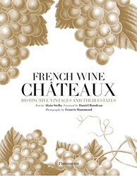 French Wine Chateaux: Distinctive Vintages and Their Estates, Hardcover Book, By: Alain Stella