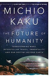 The Future of Humanity: Terraforming Mars, Interstellar Travel, Im, Hardcover Book, By: Department of Physics Michio Kaku