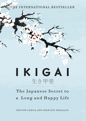 Ikigai: The Japanese secret to a long and happy life, Hardcover Book, By: Hector Garcia
