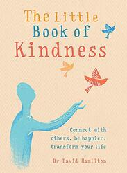 The Little Book of Kindness: Connect with others, be happier, transform your life, Paperback Book, By: Dr David Hamilton