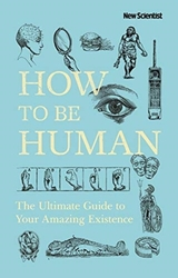 How to be Human: Consciousness, Language and 48 More Things that Make You You, Hardcover Book, By: New Scientist